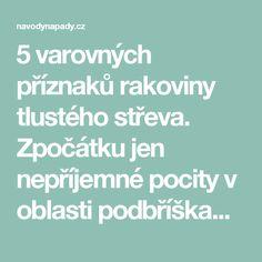 5 varovných příznaků rakoviny tlustého střeva. Zpočátku jen nepříjemné pocity v oblasti podbříška…   Navodynapady.cz Jena