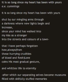 """""""it is so long since my heart has been with yours"""" by ee cummings"""
