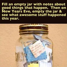 Great idea! Fill an empty jar with notes about good things that happen. Then on New Year's Eve, empty the jar and see what awesome stuff happened this year.