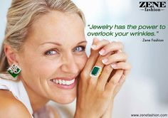 | Beautiful jewelry quotes | Jewelry has the power to overlook your wrinkles.