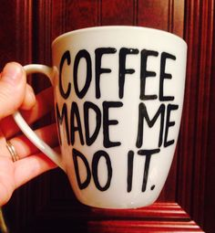A personal favorite from my Etsy shop https://www.etsy.com/listing/256596535/coffee-made-me-do-it-coffee-mug-i-love