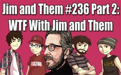 The Jim and Them podcast! Subscribe on iTunes, where are your reviews at!?