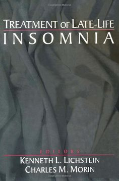 Treatment of Late-Life Insomnia - A comprehensive research//clinical accounting of insomnia treatment in older adults is provided by this book. Topics covered include: typical normal and disturbed sleep patterns, methods of evaluation and diagnosis; the major treatments for late-life insomnia; and research and methods of clinical management for topics in late-life insomnia that have only recently attracted systematic investigation.