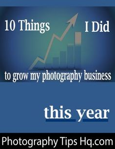 Ten Things I Did to Grow my Business This Year - Photography Tips HQ