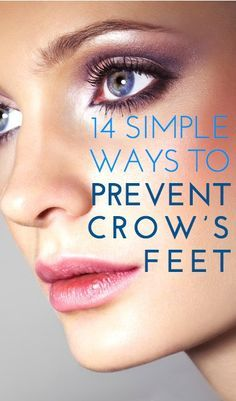 Anti Aging Tips ~ 14 simple ways to prevent crow's feet: expert tips that actually make a difference