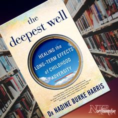 The Deepest Well: Healing the Long-Term Effects of Childhood Adversity - Nadine Burke Harris Recommended Reading, Philosophy, The Help, Childhood, Healing, Wellness, Deep, Infancy, Philosophy Books