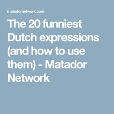 The 20 funniest Dutch expressions (and how to use them) - Matador Network