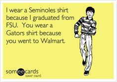 I wear a Seminoles shirt because I graduated from FSU. You wear a Gators shirt because you went to Walmart.