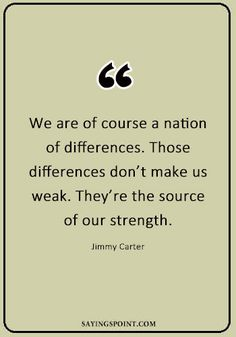 """We are of course a nation of differences. Those differences don't make us weak. They're the source of our strength. Jimmy Carter Quotes, Diversity Quotes, Words Quotes, Sayings, Bulletin Boards, Announcement, Strength, Quilt, Thoughts"
