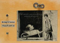 """Bring it home"" Head in Wheelbarrow, Macabre, Humor, Mixed Media, Collage,"