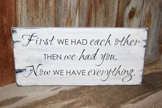 First we had each other then we had you now we have everything- small wood distressed sign with vinyl lettering on Etsy, $13.50