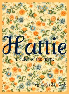 Baby Girl Name: Hattie. Meaning: Ruler of the Home. Origin: English; German.