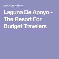 Laguna De Apoyo - The Resort For Budget Travelers