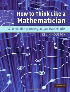 How to Think Like a Mathematician: A Companion to Undergraduate Mathematics | Bookz Ebookz