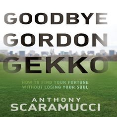Goodbye Gordon Gekko: How to Find Your Fortune Without Losing Your Soul. https://libro.fm/audiobooks/9781596596962