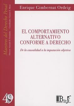 Comportamiento alternativo conforme a derecho : de la causalidad a la imputación objetiva / Enrique Gimbernat Ordeig . - 2017