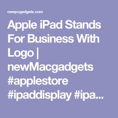 Apple iPad Stands For Business With Logo | newMacgadgets #applestore #ipaddisplay #ipadholder #iphoneholder #applestore