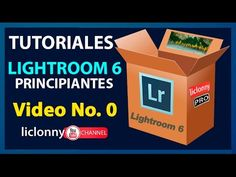 Tutorial Lightroom 6. No. 0. Curso Completo. Principiantes. Todos los módulos. liclonny - YouTube