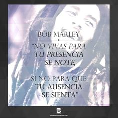 """""""No vivas Para tu presencia se note, si no para que  tu ausencia se sienta"""" —Bob Marley— Visítanos: http://www.elsalvadorebooks.com"""