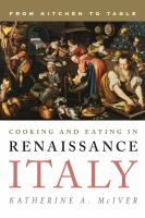 Cooking and eating in renaissance Italy : from kitchen to table by Katherine A. McIver (To open item in the new tab, right click on the picture).