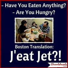 I love being a bostonian and how we talk ;)