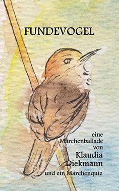 Fundevogel: eine Märchenballade by Klaudia Diekmann https://www.amazon.de/dp/B012IVHEKC/ref=cm_sw_r_pi_dp_x_DiFLybBT7QNPG