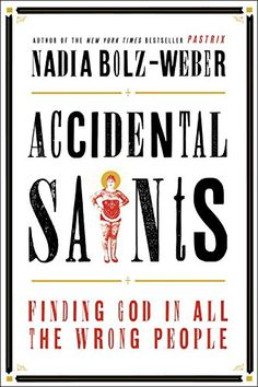 Accidental Saints: Finding God in All the Wrong People by Nadia Bolz-Weber