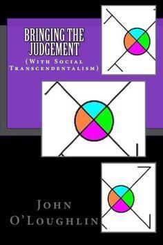 Bringing the Judgement: (With Social Transcendentalism) by John O'Loughlin http://www.amazon.com/dp/1502567253/ref=cm_sw_r_pi_dp_HsMlub1FCV07E