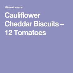 Cauliflower Cheddar Biscuits – 12 Tomatoes
