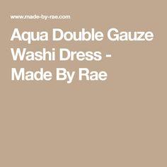 Aqua Double Gauze Washi Dress - Made By Rae