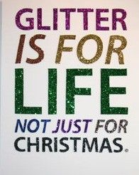 *Glitter IS for life*