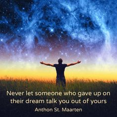 Never let someone who gave up on their dream talk you out of yours.  #dreambig #goals #wishes #desires #mydream #intention #manifestingdreams #courage #faith #dreambig #perseverance #selfbelief #selfexpression #selffulfillment #lifehacks #lifedesign #lifegoals #independent #anthonstmaarten #quoteoftheday #quotes