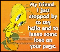 To all my friends Funny Cartoon Quotes, Cartoon Jokes, Cartoon Characters, Cartoons, Morning Love Quotes, Good Night Quotes, Tinkerbell Quotes, Pick Up Line Jokes, Tweety Bird Quotes