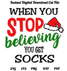 When you Stop Believing in Santa, You get Socks Funny Digital Download Printable Cut File DxF, SVG, PNG, EPS, PdF http://etsy.me/2B2iBpT #supplies #christmas #cardmakingstationery #svg #eps #silhouette #cricut #cutile #cameo #santa #believe