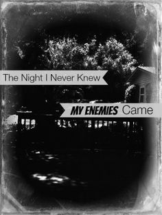 The Night I Never Knew My Enemies Came