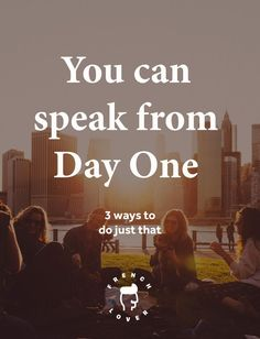 learn langauges - learn french - speak from day one - how to speak a language