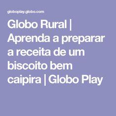 Globo Rural | Aprenda a preparar a receita de um biscoito bem caipira | Globo Play