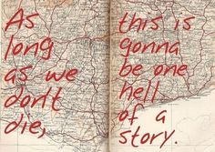 As long as we dont die, thisll be a hell of a story... me during Spring Break when i got stranded in California xD