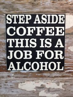 Step Aside Coffee This is a Job For Alcohol  Sign  12x12 on Etsy, $28.00