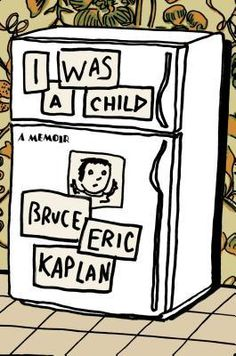 """I Was a Child: A Memoir by Bruce Eric Kaplan  (""""The whole family seemed to make do, letting broken things remain that way, enduring their lives rather than particularly enjoying them. The author's parents never had visitors to the house except for a neighboring couple on New Year's Eve, when they would """"bring out the plastic champagne glasses. I got Cheez-Its on New Year's Eve. Cheez-Its represented total, utter wild abandon."""")"""