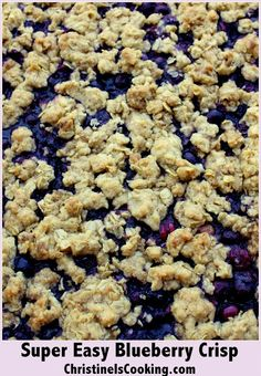 Super Easy Blueberry Crisp. I just made this and it is SO GOOD!! Not too sweet and didn't get all soupy.