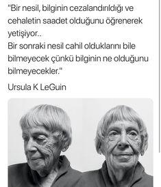 Ursula K LeGuin, yine doğru ve de öz konuşmuş. Diyecek sözüm yok.. #DoğruSöz #GüzelSöz