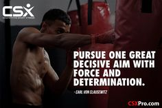 Pursue one great decisive aim with force and determination. --Carl von Clausewitz #CSX #Fitness #Motivation #CompetitiveSportXtreme #CSXPRO