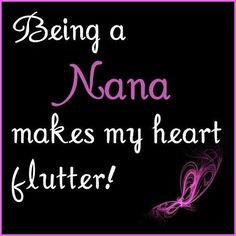 Love being a Nana!