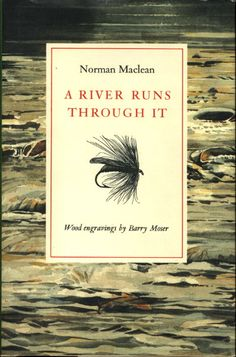 Book cover picture of Maclean, Norman (illustrated by Barry Moser.) A RIVER RUNS THROUGH IT. Chicago: University of Chicago Press, (1992.)