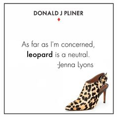 """As far as I'm concerned, leopard is a neutral."" -Jenna Lyons 