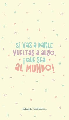 Si vas a darle vueltas a algo.... #MrWonderful Song Quotes, Words Quotes, Life Quotes, Happy Quotes, Best Quotes, Travel Quotes Tumblr, Motivational Quotes, Inspirational Quotes, Postive Quotes