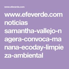 www.efeverde.com noticias samantha-vallejo-nagera-convoca-manana-ecoday-limpieza-ambiental