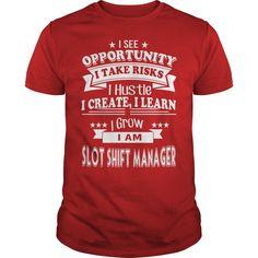 I See Opportunity I Take Risks I Hustle I Create I Learn I Grow I Am Slot Shift Manager T Shirt, Hoodie Shift Manager