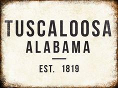 """Tuscaloosa, Alabama // Est. 1819 // 1 Metal Sign // 12"""" x 16"""""""